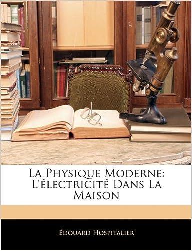 En ligne La Physique Moderne: L'Electricite Dans La Maison pdf, epub ebook