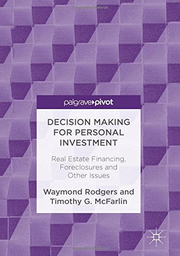 Decision Making for Personal Investment: Real Estate Financing, Foreclosures and Other Issues