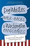 img - for Dog Whistles, Walk-Backs, and Washington Handshakes: Decoding the Jargon, Slang, and Bluster of American Political Speech book / textbook / text book