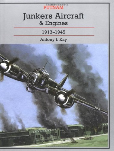 Junkers Aircraft And Engines, 1913-1945 (Putnam Aviation)