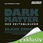 Dark Matter: Der Zeitenläufer | Blake Crouch