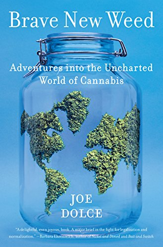 Brave New Weed: Adventures into the Uncharted World of Cannabis, Dolce, Joe
