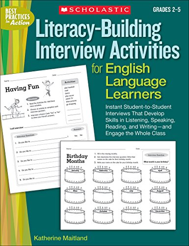 Literacy-Building Interview Activities for English Language Learners: Instant Student-to-Student Interviews That Develop Skills in Listening, ... the Whole Class (Best Practices in Action)