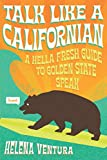 Talk Like a Californian: A Hella Fresh Guide to Golden State Speak