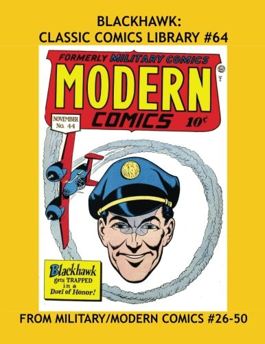 Blackhawk: Classic Comics Library #64: All Blackhawk -- Volume Two: From Military Comics #26-43 & Modern Comics #44-50 --- Over 350 Pages - All Stories - No Ads PDF