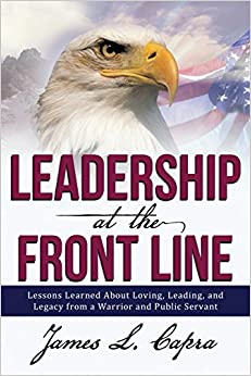 Book Leadership At the Front Line: Lessons Learned About Loving, Leading, and Legacy from a Warrior and Public Servant