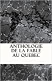 Anthologie de la fable au Quebec (French Edition)