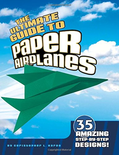 The Ultimate Guide to Paper Airplanes: 35 Amazing Step-By-Step Designs! (Paper Airplane Designs)