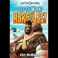 Get to Work, Hercules! (Myth-O-Mania Book 7)