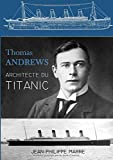 Thomas Andrews : Architecte du Titanic