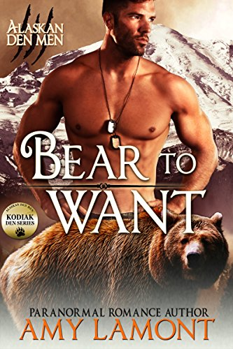 Bear to Want: Kodiak Den #1 (Alaskan Den Men Book 2) by [Lamont, Amy]
