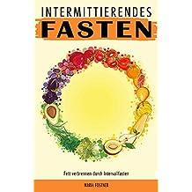 Intermittierendes Fasten Fett verbrennen durch Intervallfasten (German Edition)