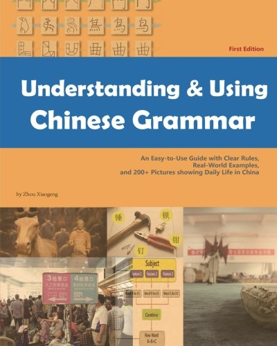 Understanding and Using Chinese Grammar: An Easy-to-Use Guide with Clear Rules, Real-World Examples, and 200+ Pictures showing Daily Life in China
