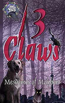 13 Claws: An Anthology of Crime Stories (Mesdames of Mayhem) by [Callway, M.H., Carrick, Donna, Piwowarczyk, Ed]