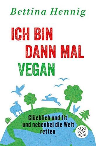 Ich bin dann mal vegan: Glücklich und fit und nebenbei die Welt retten Taschenbuch – 21. Januar 2016 Bettina Hennig FISCHER Taschenbuch 3596031052 Gesunde Ernährung