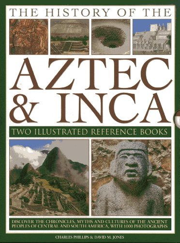 The History of the Aztec & Inca: Two Illustrated Reference Books: Discover the history, myths and cultures of the ancient peoples of Central and South America, with 1000 photographs