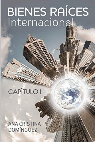 Descargar Libro Bienes Raices Internacional: Capitulo I: Volume 1 Ana Dominguez