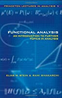 Functional Analysis: Introduction to Further Topics in Analysis (Princeton Lectures in Analysis, Book 4) Front Cover