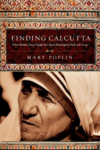 Pdf Bibles Finding Calcutta: What Mother Teresa Taught Me About Meaningful Work and Service
