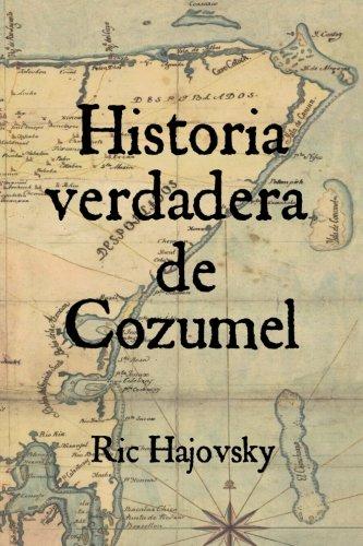 Historia verdadera de Cozumel (Spanish Edition) pdf epub