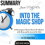 James R. Doty MD's Into the Magic Shop: A Neurosurgeon's Quest to Discover the Mysteries of the Brain and the Secrets of the Heart | Summary | Ant Hive Media