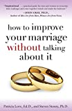 "Men are right. The ""relationship talk"" does not help. Dr. Patricia Love's and Dr. Steven Stosny's How to Improve Your Marriage Without Talking About It reveals the stunning truth about marital happiness:• Love is not about better communication. It's ..."