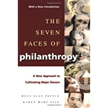 The Seven Faces of Philanthropy: A New Approach to Cultivating Major Donors (The Jossey-Bass Nonprofit Sector Series)