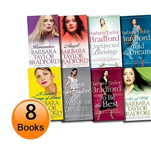 A Woman of Substance Collection, 8 Book Set: Remember, Angel, Act of Will, Hold the Dream, the Ravenscar Dynasty, Unexpected Blessings, to Be the Best, a Sudden Change of Heart (Barbara Taylor Bradford To Be The Best)