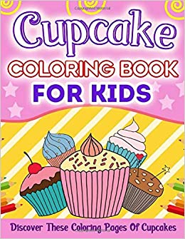Cupcake Coloring Book For Kids Discover These Coloring Pages Of