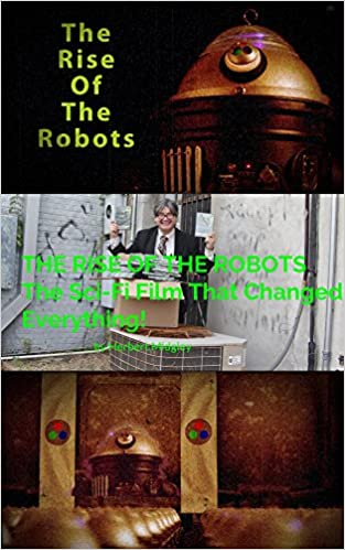 THE RISE OF THE ROBOTS The Sci-Fi Film That Changed