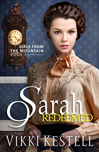 Mountain Girl - Sarah Redeemed (Girls from the Mountain Book 3)