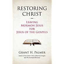 Restoring Christ: Leaving Mormon Jesus for Jesus of the Gospels