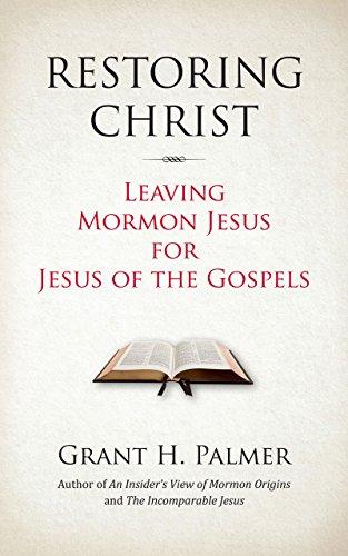 Restoring Christ: Leaving Mormon Jesus for Jesus of the Gospels