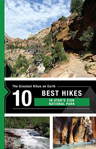 (The 10 Best Hikes in Zion National Park: The Greatest Hikes on Earth Series)