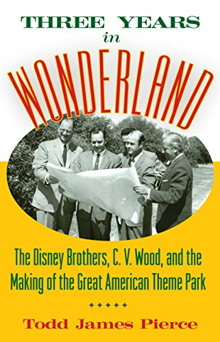Three Years In Wonderland  The Disney Brothers  C  V  Wood  And The Making Of The Great American Theme Park