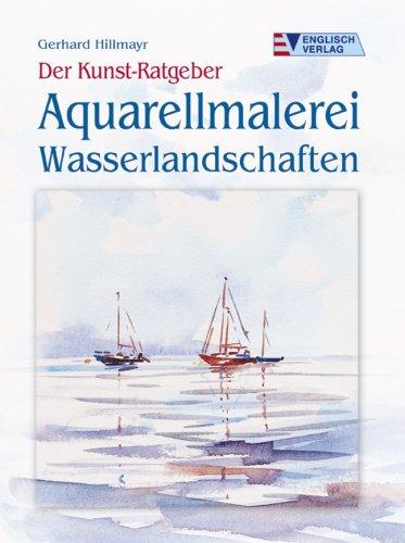 Der Kunst-Ratgeber. Aquarellmalerei - Wasserlandschaften