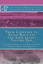 From Lyonesse to Alien Big Cats and back again: Volume Two: A compendium of myths, legends, strange tales, and cryptids: 2
