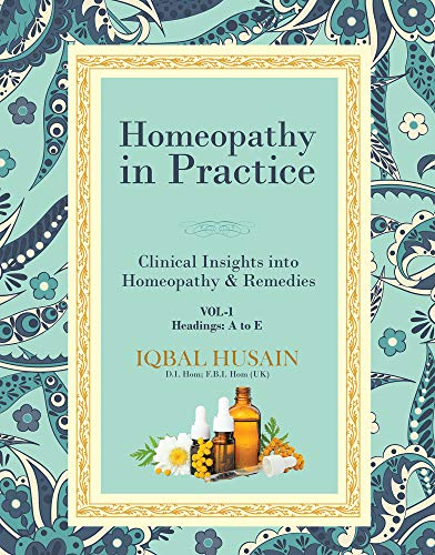 Homeopathy in Practice: Clinical Insights into Homeopathy & Remedies (Vol 1)