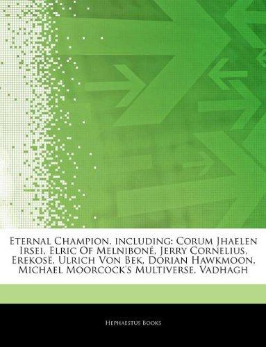 Articles On Eternal Champion, including: Corum Jhaelen Irsei, Elric Of Melniboné, Jerry Cornelius, Erekosë, Ulrich Von Bek, Dorian Hawkmoon, Michael Moorcock's Multiverse, Vadhagh