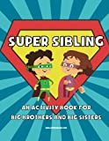 Super Sibling: An Activity Book for Big Brothers and Big Sisters