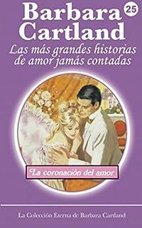 La Coronacion de Amor (La Colección Eterna de Barbara Cartland) (Volume 25)