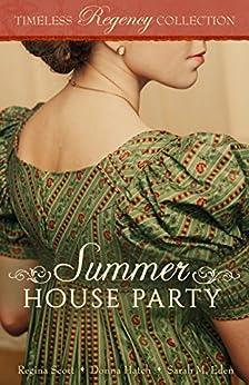 Summer House Party (Timeless Regency Collection Book 4) by [Scott, Regina, Hatch, Donna, Eden, Sarah M.]