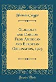 Amazon / Forgotten Books: Gladiolus and Dahlias from American and European Origination, 1923 Classic Reprint (Thomas Cogger)