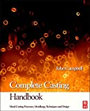 img - for Complete Casting Handbook: Metal Casting Processes, Techniques and Design book / textbook / text book