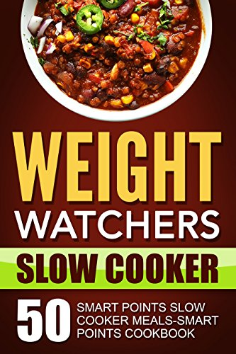 Weight Watchers Slow Cooker: 50 Smart Points Slow Cooker Meals-Smart Points Cookbook(Smart Points+Nutrition Information Calculated) by [Simmons, Isabelle]