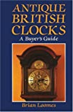 Antique British Clocks, Brian Loomes, 0709046111
