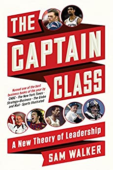 The Captain Class: A New Theory of Leadership by [Walker, Sam]
