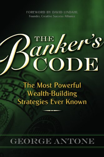 The Banker's Code ~ The Most Powerful Wealth-Building Strategies Finally Revealed