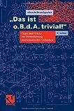 """""""Das ist o. B. d. A. trivial!"""": Tipps und Tricks zur Formulierung mathematischer Gedanken (Mathematik für Studienanfänger)"""