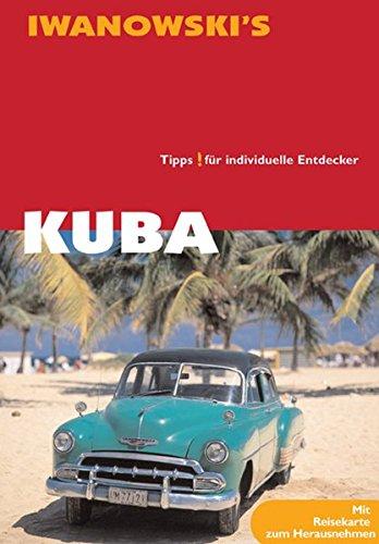 Kuba Insel-Reiseführer: Ausführliche und fundierte Inselbeschreibungen, Hintergrundinformationen, Historie, Geographie, Strände, Wanderungen, ... Alternative Unterkünfte, Hotels, Restaurants